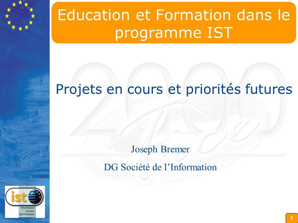 1 Education et Formation dans le programme IST Projets en cours et priorités futures Joseph Bremer DG Société de lInformation