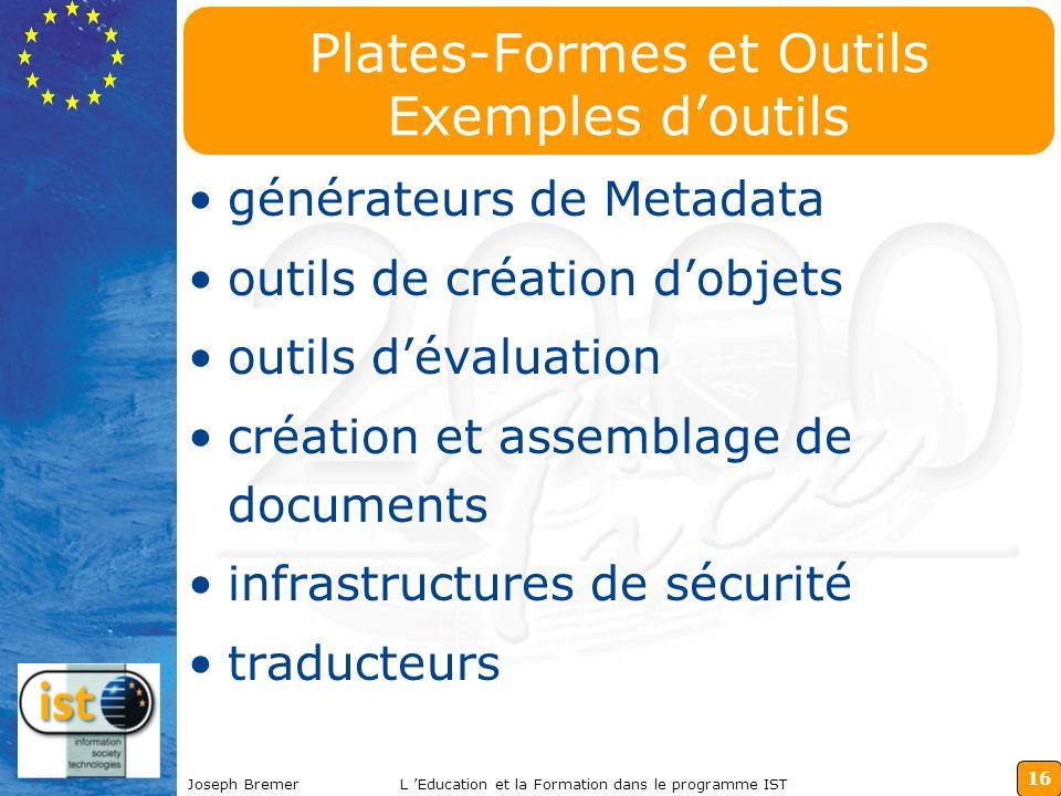16 Joseph BremerL Education et la Formation dans le programme IST Plates-Formes et Outils Exemples doutils générateurs de Metadata outils de création
