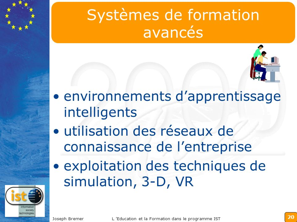 20 Joseph BremerL Education et la Formation dans le programme IST Systèmes de formation avancés environnements dapprentissage intelligents utilisation