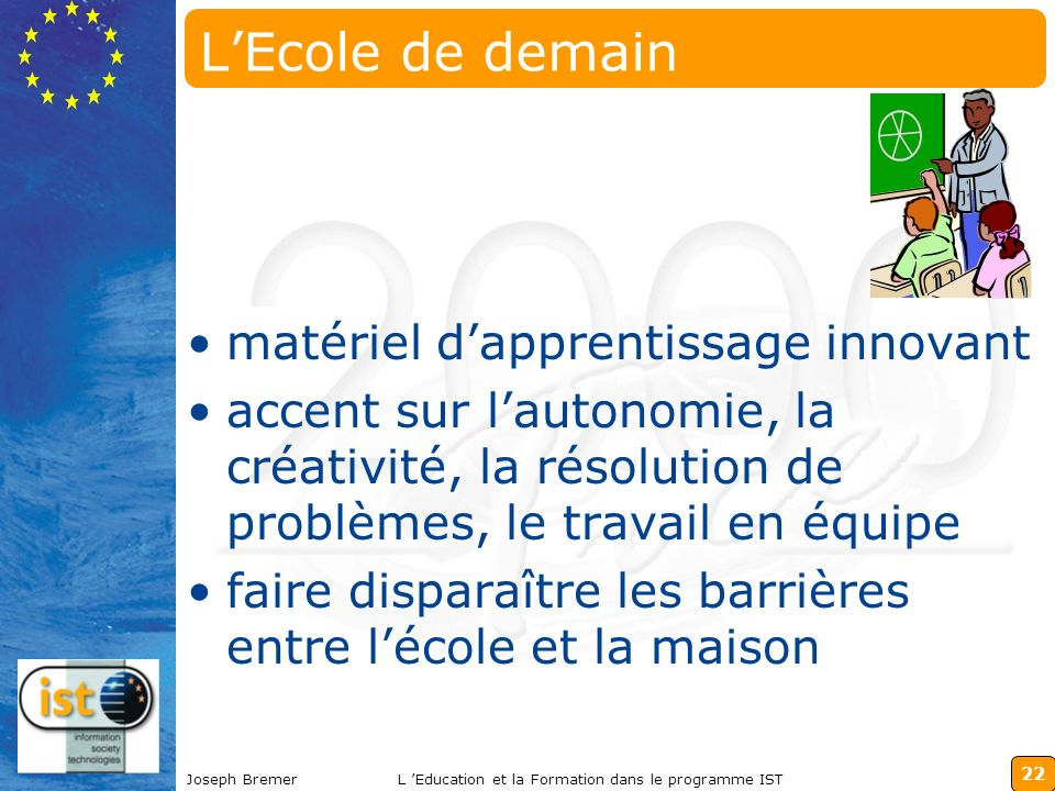 22 Joseph BremerL Education et la Formation dans le programme IST LEcole de demain matériel dapprentissage innovant accent sur lautonomie, la créativi