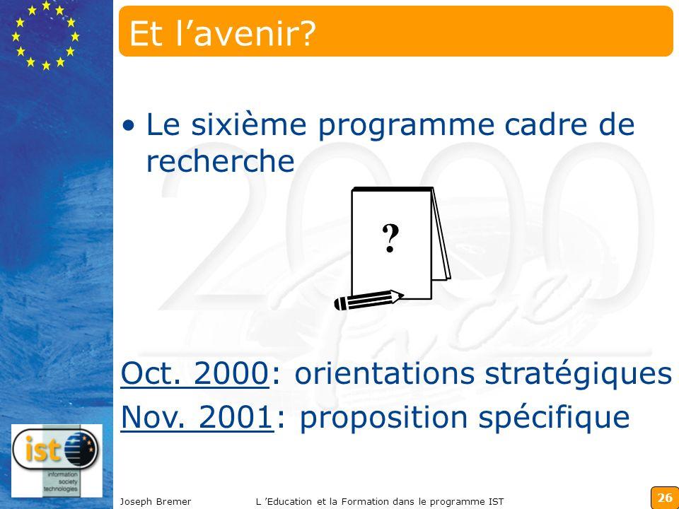 26 Joseph BremerL Education et la Formation dans le programme IST Et lavenir? Le sixième programme cadre de recherche ? Oct. 2000: orientations straté