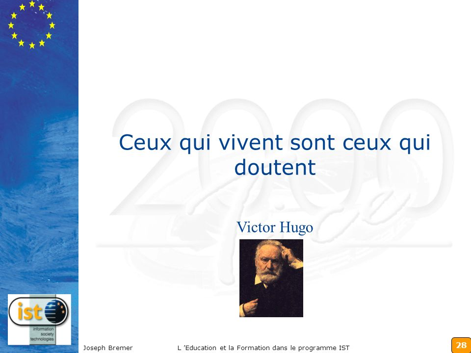 28 Joseph BremerL Education et la Formation dans le programme IST Ceux qui vivent sont ceux qui doutent Victor Hugo
