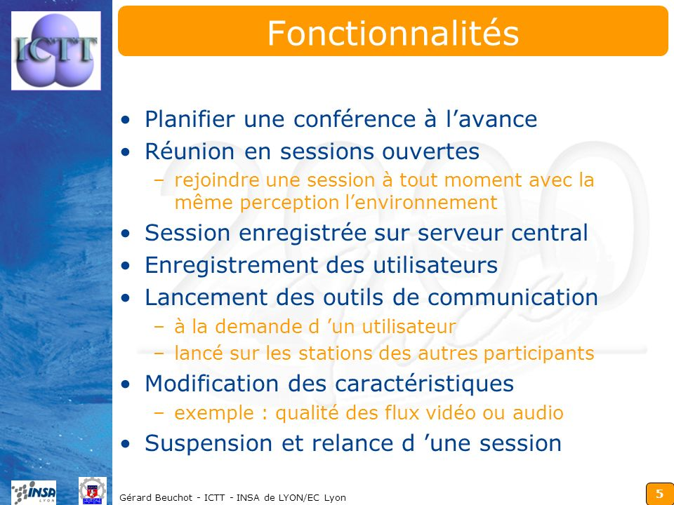 6 Gérard Beuchot - ICTT - INSA de LYON/EC Lyon Architecture : composants un serveur des clients connexions multipoints outils MBone –vic –rat –wbd –nte –«babilleur»