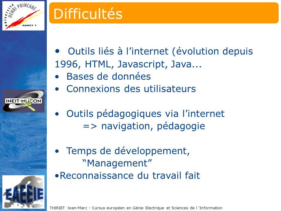 THIRIET Jean-Marc - Cursus européen en Génie Electrique et Sciences de l Information Difficultés Outils liés à linternet (évolution depuis 1996, HTML, Javascript, Java...