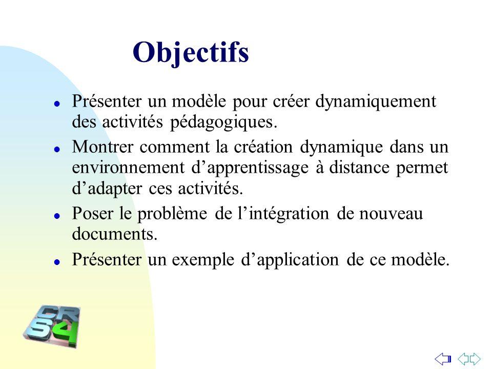 Objectifs l Présenter un modèle pour créer dynamiquement des activités pédagogiques. l Montrer comment la création dynamique dans un environnement dap