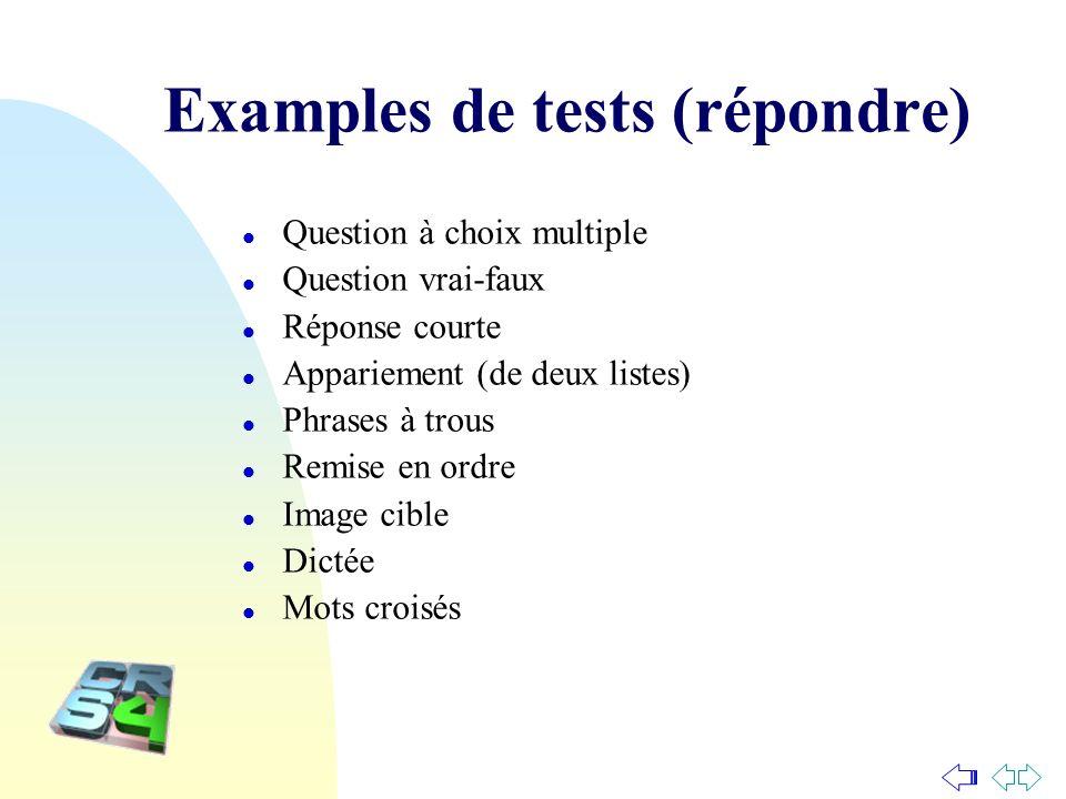 Examples de tests (répondre) l Question à choix multiple l Question vrai-faux l Réponse courte l Appariement (de deux listes) l Phrases à trous l Remi