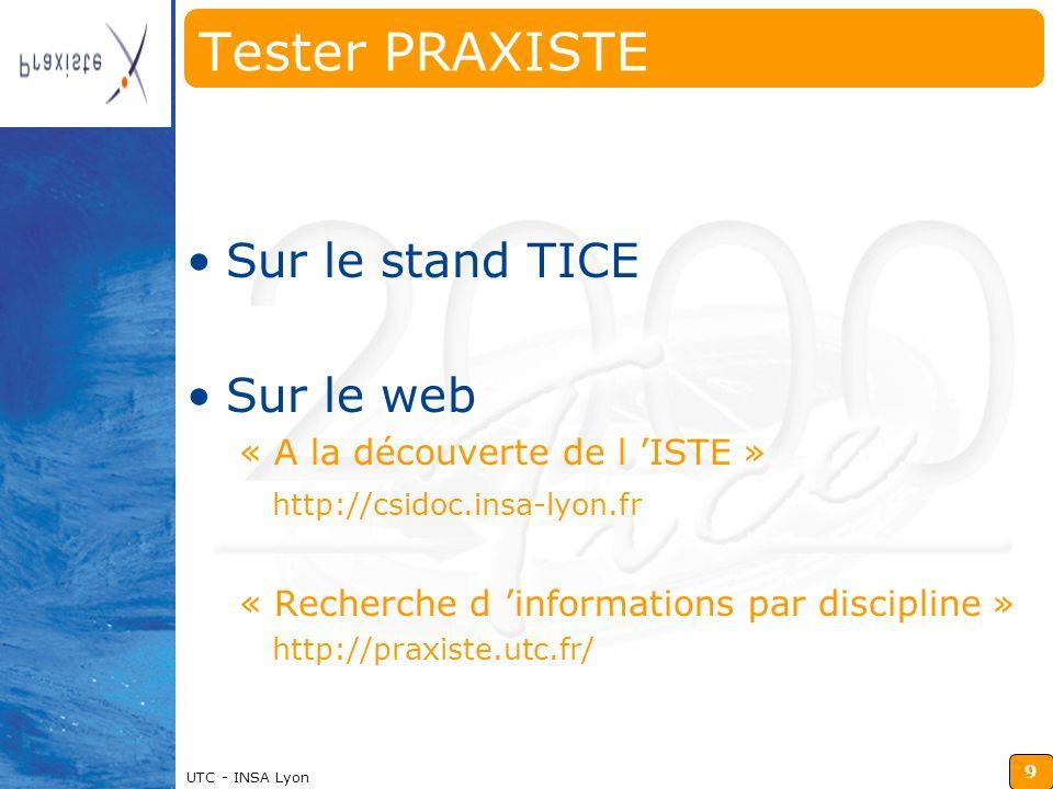 9 Insérz ici votre logo UTC - INSA Lyon Tester PRAXISTE Sur le stand TICE Sur le web « A la découverte de l ISTE » http://csidoc.insa-lyon.fr « Recherche d informations par discipline » http://praxiste.utc.fr/