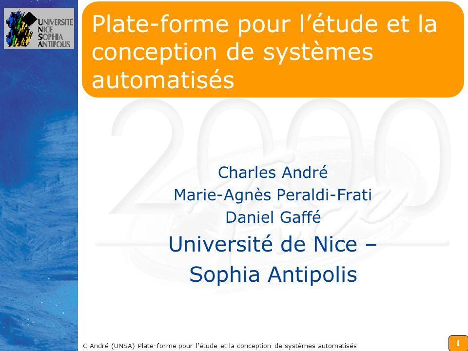 12 C André (UNSA) Plate-forme pour létude et la conception de systèmes automatisés CONCLUSION Approche associant aspects visuels (simulation), modèles et outils.