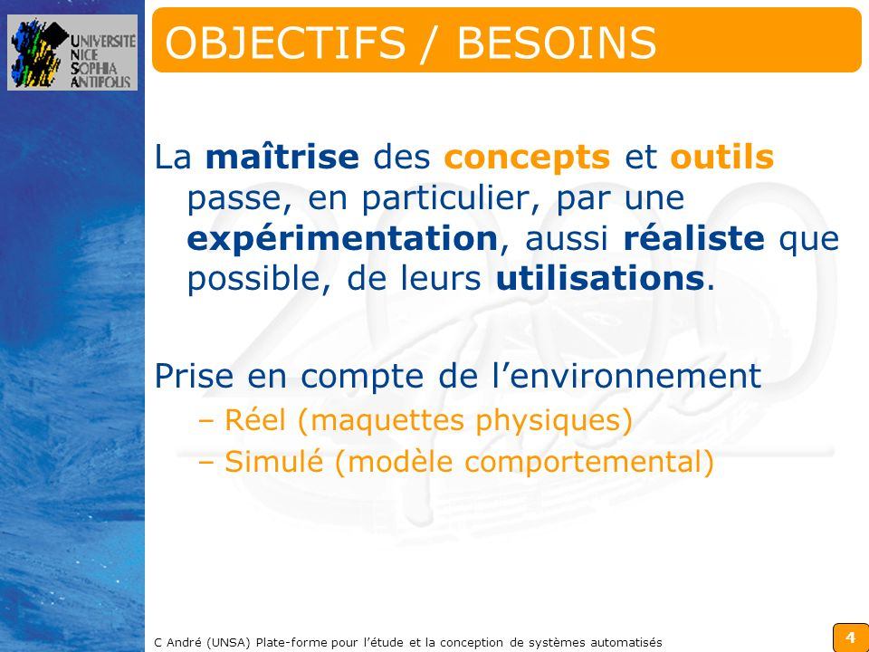 4 C André (UNSA) Plate-forme pour létude et la conception de systèmes automatisés OBJECTIFS / BESOINS La maîtrise des concepts et outils passe, en par