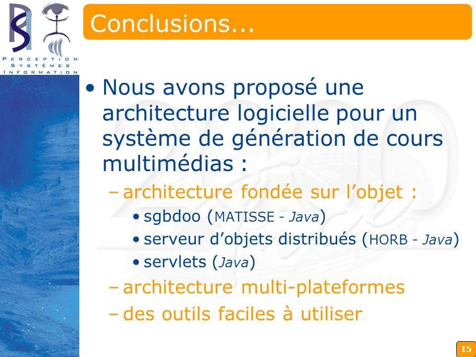 15 Conclusions... Nous avons proposé une architecture logicielle pour un système de génération de cours multimédias : –architecture fondée sur lobjet