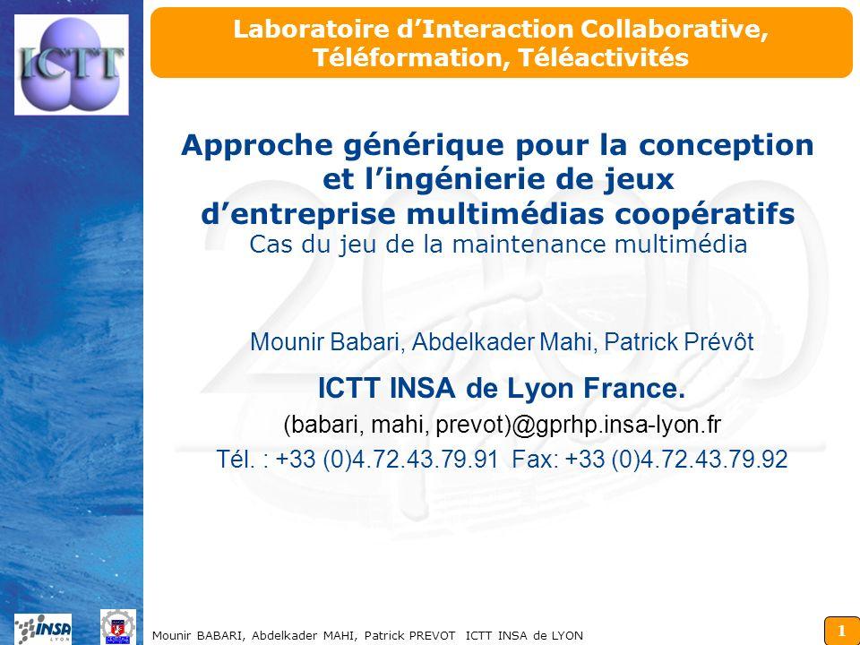 1 Mounir BABARI, Abdelkader MAHI, Patrick PREVOT ICTT INSA de LYON Laboratoire dInteraction Collaborative, Téléformation, Téléactivités Mounir Babari,