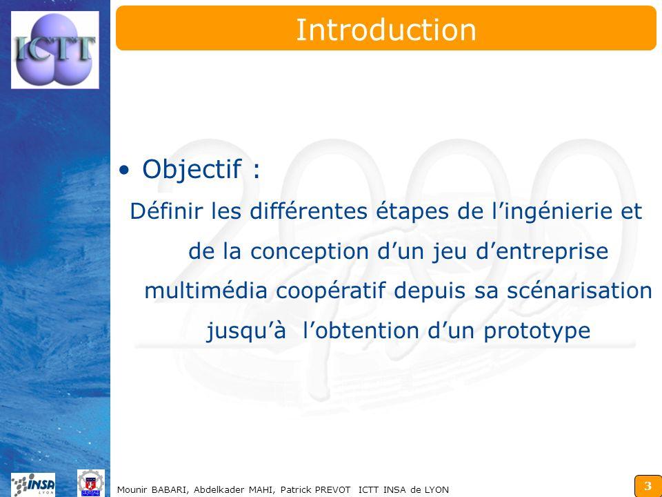 3 Mounir BABARI, Abdelkader MAHI, Patrick PREVOT ICTT INSA de LYON Objectif : Définir les différentes étapes de lingénierie et de la conception dun je