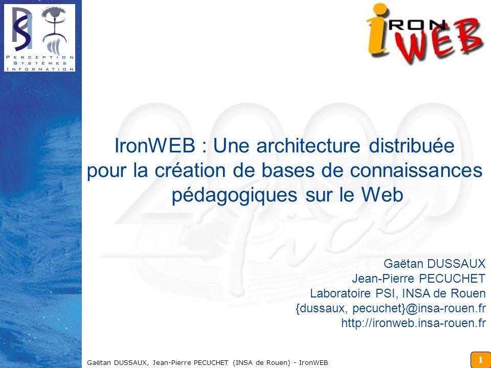 1 Gaëtan DUSSAUX, Jean-Pierre PECUCHET (INSA de Rouen) - IronWEB IronWEB : Une architecture distribuée pour la création de bases de connaissances péda
