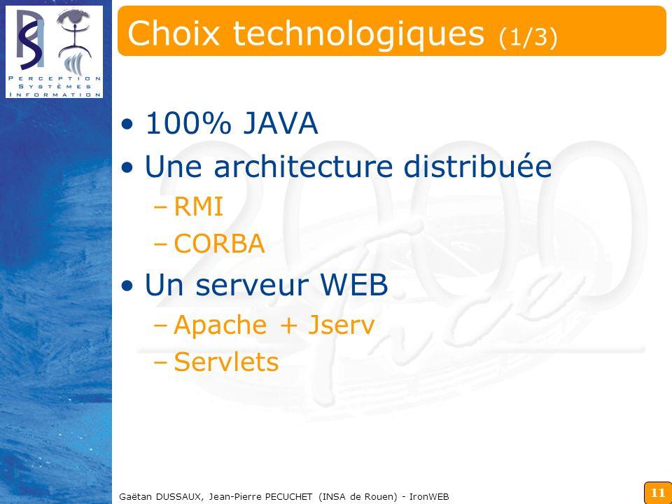11 Gaëtan DUSSAUX, Jean-Pierre PECUCHET (INSA de Rouen) - IronWEB Choix technologiques (1/3) 100% JAVA Une architecture distribuée –RMI –CORBA Un serv