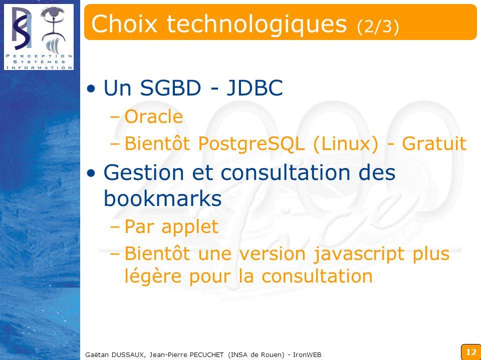 12 Gaëtan DUSSAUX, Jean-Pierre PECUCHET (INSA de Rouen) - IronWEB Choix technologiques (2/3) Un SGBD - JDBC –Oracle –Bientôt PostgreSQL (Linux) - Grat