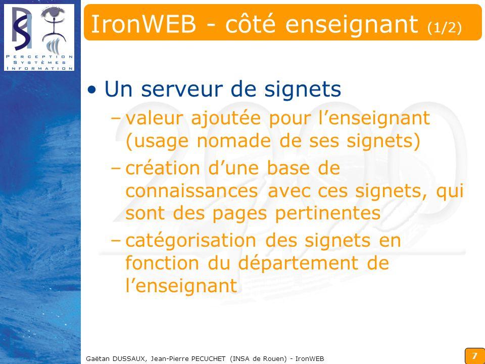 7 Gaëtan DUSSAUX, Jean-Pierre PECUCHET (INSA de Rouen) - IronWEB IronWEB - côté enseignant (1/2) Un serveur de signets –valeur ajoutée pour lenseignan