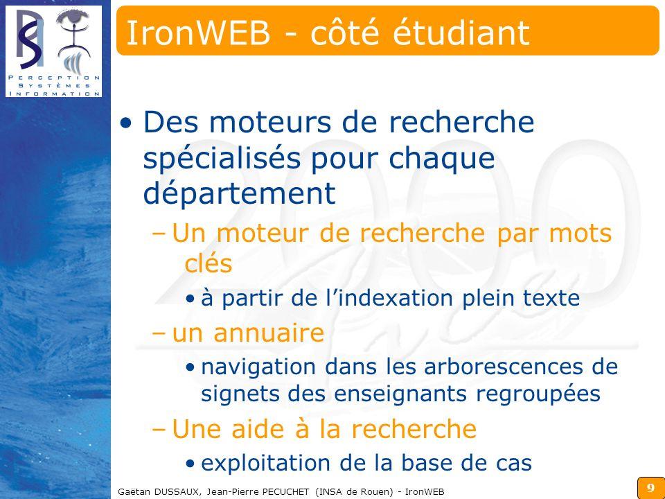 9 Gaëtan DUSSAUX, Jean-Pierre PECUCHET (INSA de Rouen) - IronWEB IronWEB - côté étudiant Des moteurs de recherche spécialisés pour chaque département