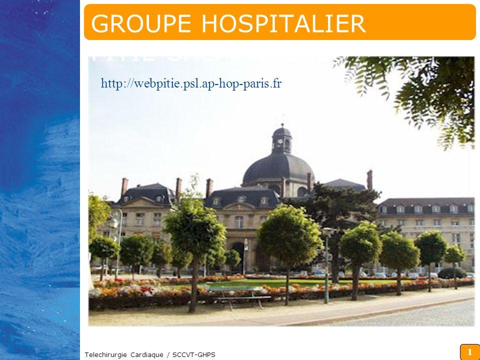 1 Telechirurgie Cardiaque / SCCVT-GHPS http://webpitie.psl.ap-hop-paris.fr GROUPE HOSPITALIER PITIE-SALPETRIERE