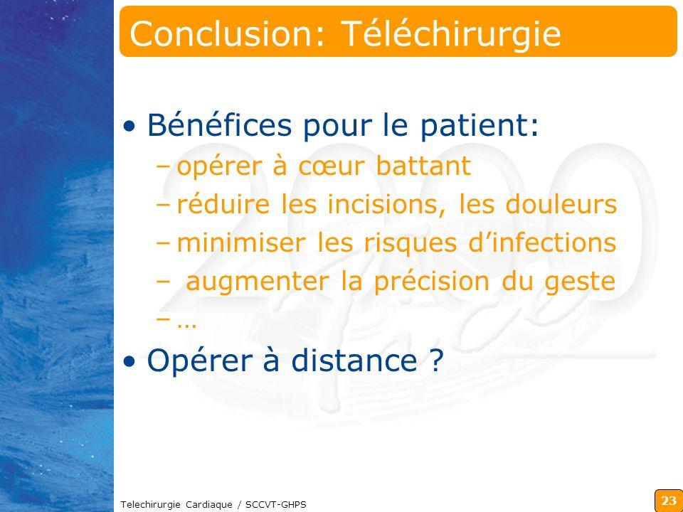 23 Telechirurgie Cardiaque / SCCVT-GHPS Conclusion: Téléchirurgie Bénéfices pour le patient: –opérer à cœur battant –réduire les incisions, les douleu