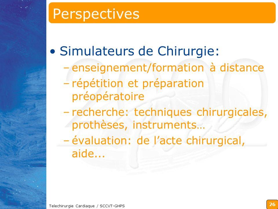 26 Telechirurgie Cardiaque / SCCVT-GHPS Perspectives Simulateurs de Chirurgie: –enseignement/formation à distance –répétition et préparation préopérat