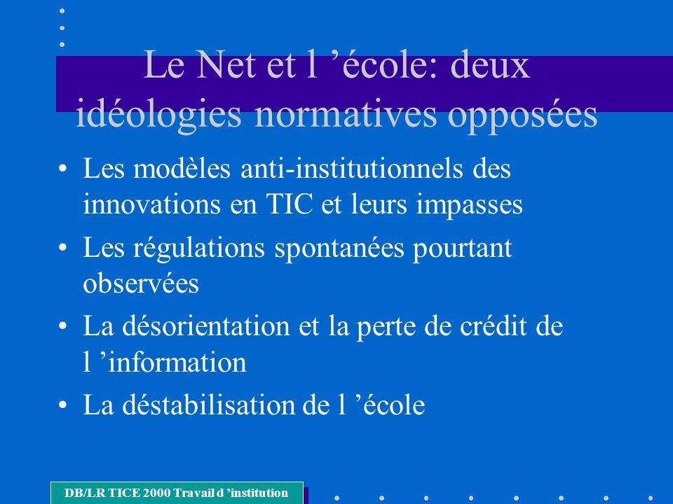 Le Net et l école: deux idéologies normatives opposées Les modèles anti-institutionnels des innovations en TIC et leurs impasses Les régulations spont