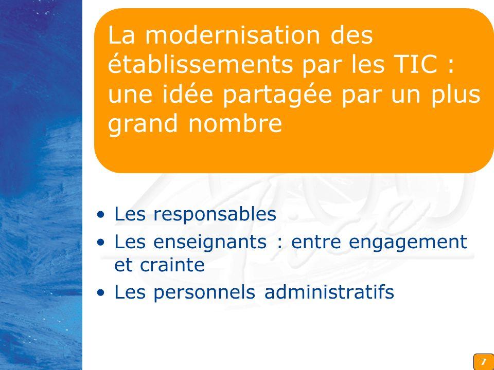 7 La modernisation des établissements par les TIC : une idée partagée par un plus grand nombre Les responsables Les enseignants : entre engagement et crainte Les personnels administratifs