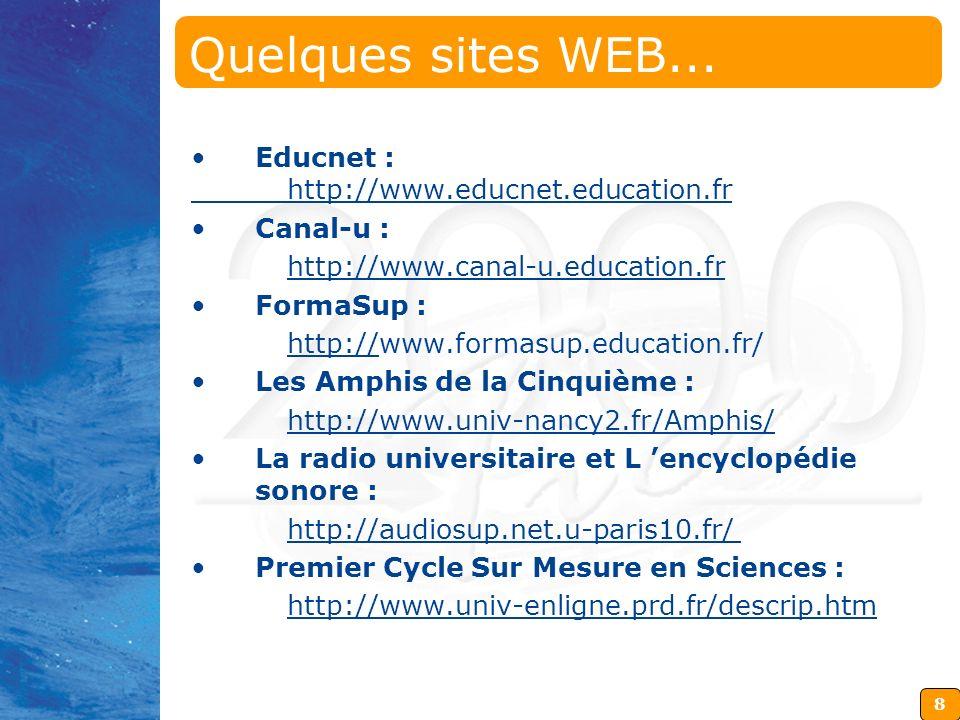 8 Quelques sites WEB... Educnet : http://www.educnet.education.fr Canal-u : http://www.canal-u.education.fr FormaSup : http://www.formasup.education.f