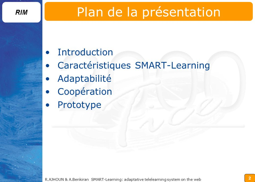2 RIM R.AJHOUN & A.Benkiran SMART-Learning: adaptative telelearning system on the web Plan de la présentation Introduction Caractéristiques SMART-Lear
