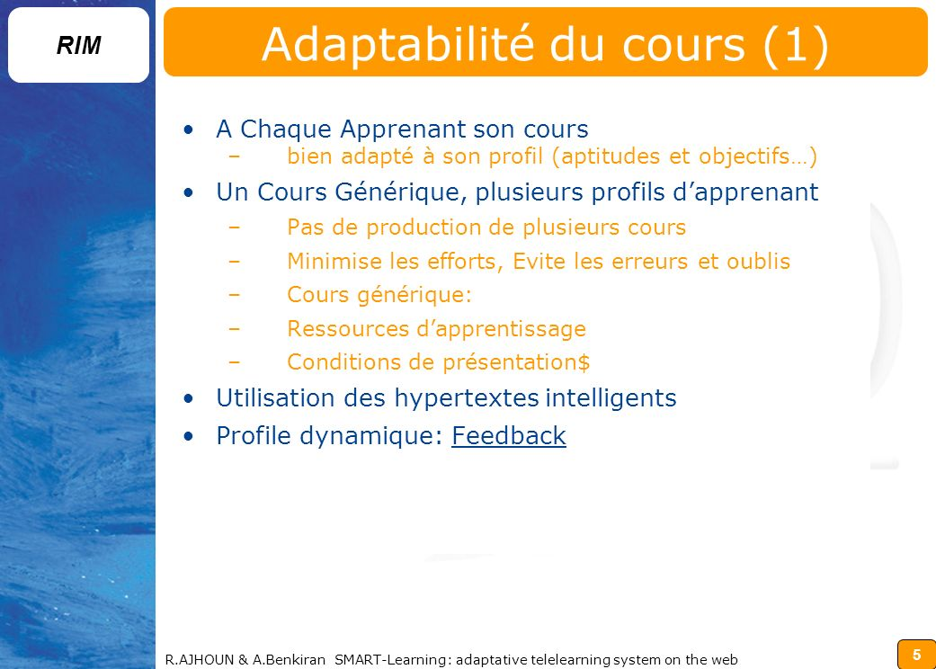 5 RIM R.AJHOUN & A.Benkiran SMART-Learning: adaptative telelearning system on the web Adaptabilité du cours (1) A Chaque Apprenant son cours –bien ada