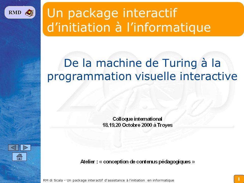 2 RMD RM di Scala - Un package interactif d assistance à l initiation en informatique Les objectifs sont dordre pédagogique Usage en salle de cours ou en salle de TD avec lenseignant.