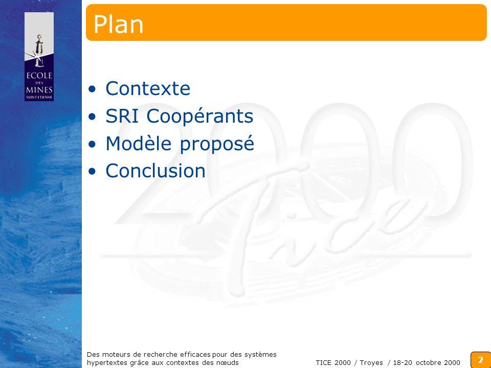 2 TICE 2000 / Troyes / 18-20 octobre 2000 Des moteurs de recherche efficaces pour des systèmes hypertextes grâce aux contextes des nœuds Plan Contexte SRI Coopérants Modèle proposé Conclusion