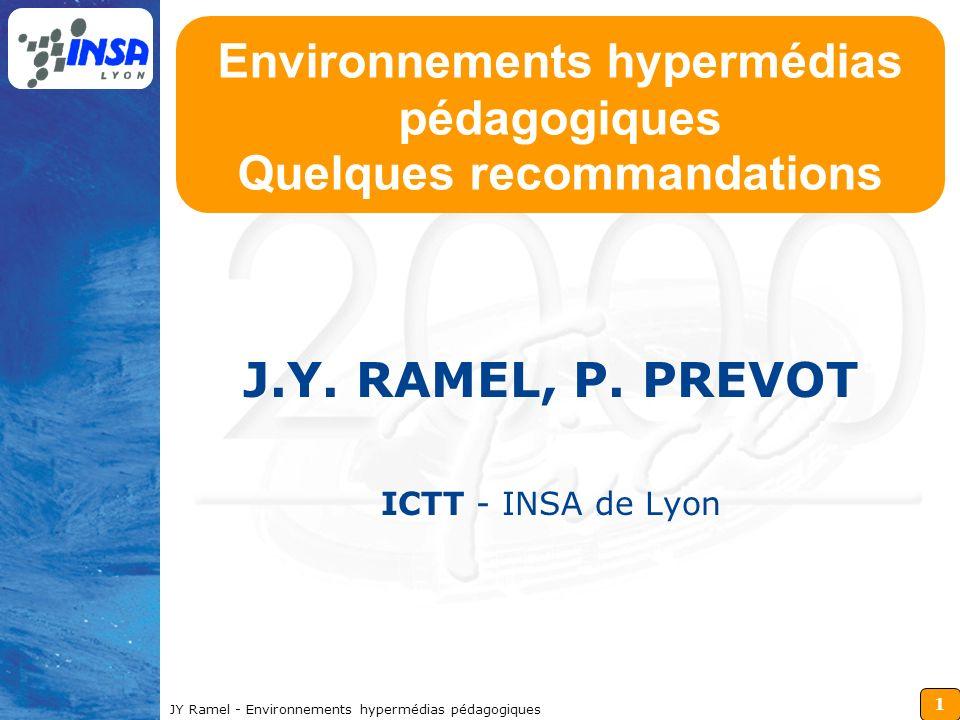 1 JY Ramel - Environnements hypermédias pédagogiques Environnements hypermédias pédagogiques Quelques recommandations J.Y. RAMEL, P. PREVOT ICTT - INS