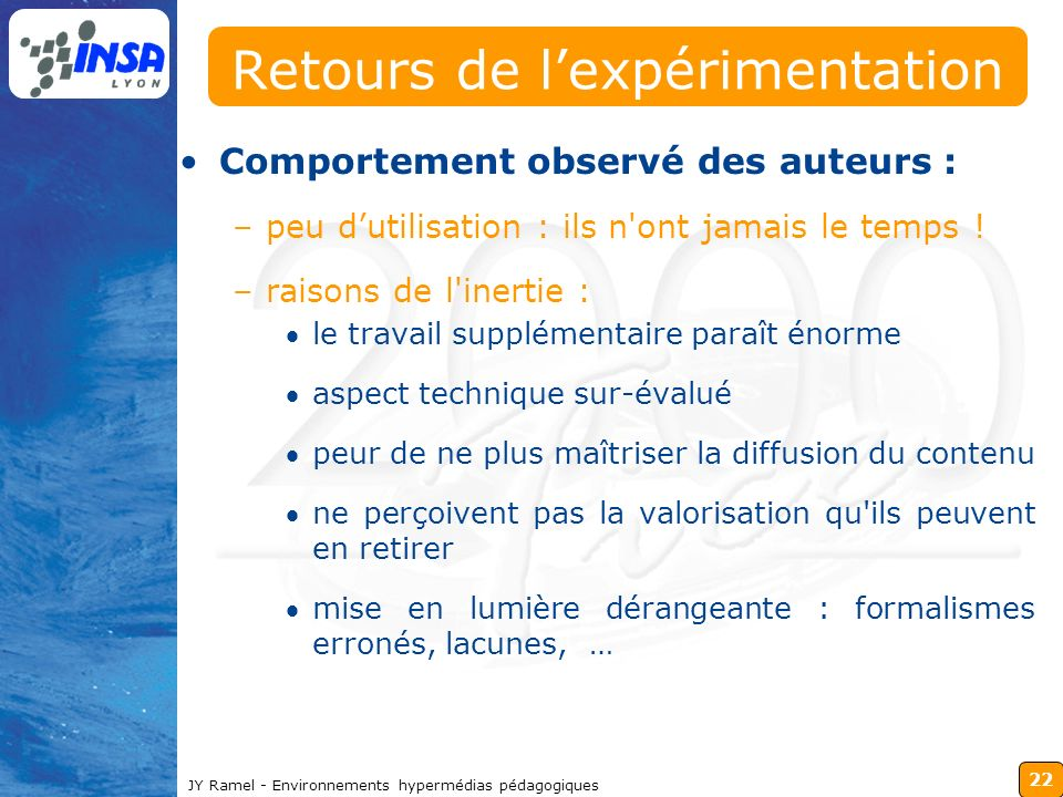 22 JY Ramel - Environnements hypermédias pédagogiques Retours de lexpérimentation Comportement observé des auteurs : –peu dutilisation : ils n'ont jam