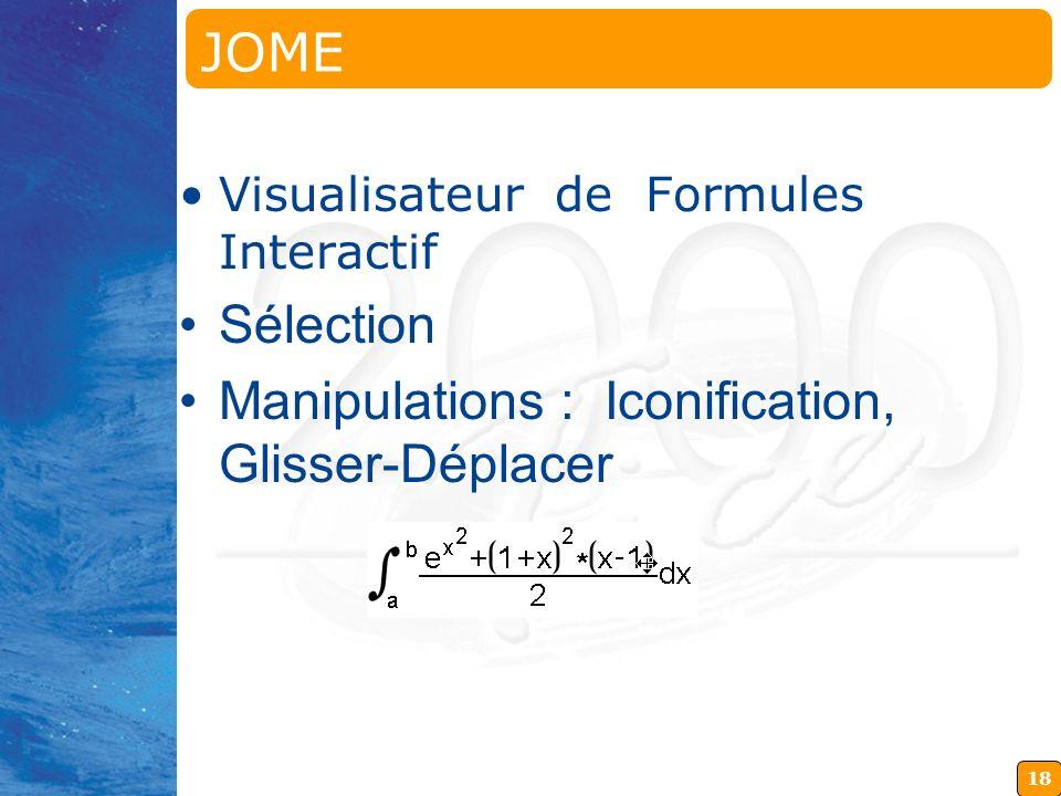 18 JOME Java OpenMath Editor Visualisateur de Formules Interactif Sélection Manipulations : Iconification, Glisser-Déplacer