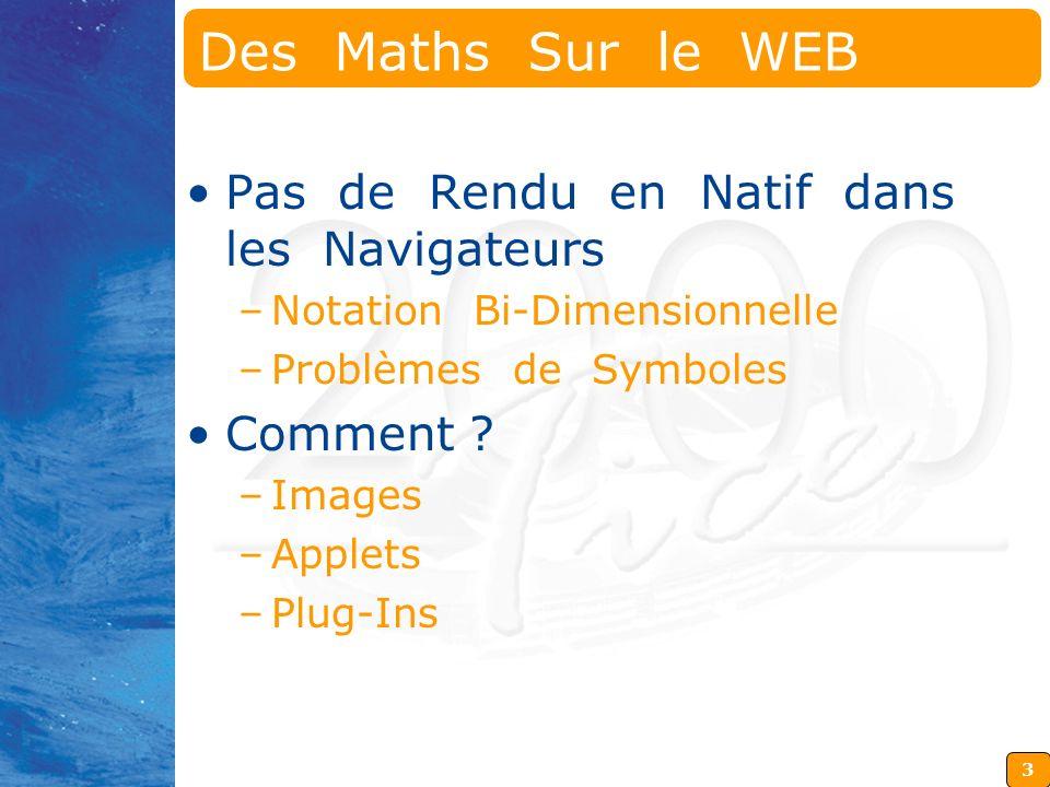 3 Des Maths Sur le WEB Pas de Rendu en Natif dans les Navigateurs –Notation Bi-Dimensionnelle –Problèmes de Symboles Comment ? –Images –Applets –Plug-