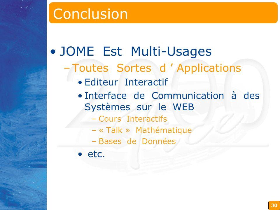 30 Conclusion JOME Est Multi-Usages –Toutes Sortes d Applications Editeur Interactif Interface de Communication à des Systèmes sur le WEB –Cours Inter