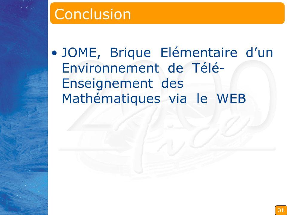 31 Conclusion JOME, Brique Elémentaire dun Environnement de Télé- Enseignement des Mathématiques via le WEB
