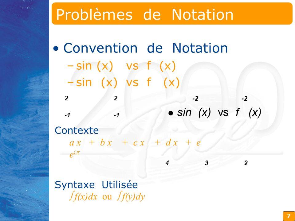 7 Contexte a x + b x + c x + d x + e e i Syntaxe Utilisée f(x)dx ou f(y)dy 2 2 432 sin (x) vs f (x) -2 Problèmes de Notation Convention de Notation –s