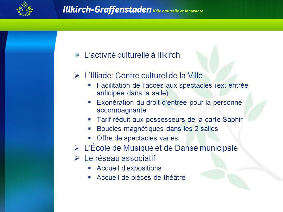 Lactivité culturelle à Illkirch LIlliade: Centre culturel de la Ville Facilitation de laccès aux spectacles (ex: entrée anticipée dans la salle) Exoné