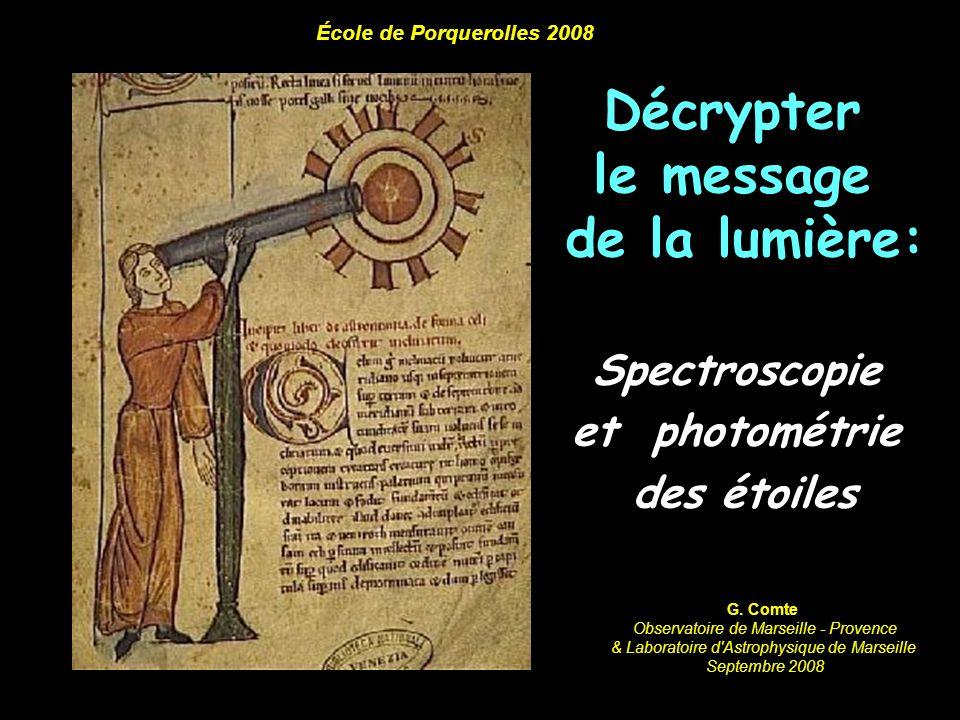 Décrypter le message de la lumière: Spectroscopie et photométrie des étoiles École de Porquerolles 2008 G. Comte Observatoire de Marseille - Provence