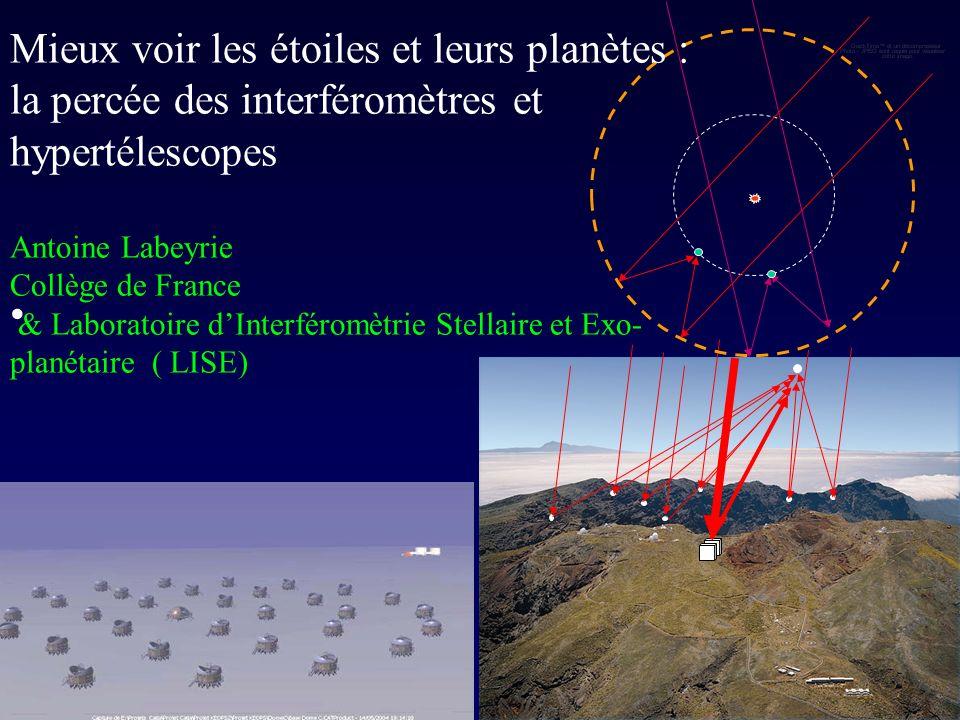Mieux voir les étoiles et leurs planètes : la percée des interféromètres et hypertélescopes Antoine Labeyrie Collège de France & Laboratoire dInterféromètrie Stellaire et Exo- planétaire ( LISE)