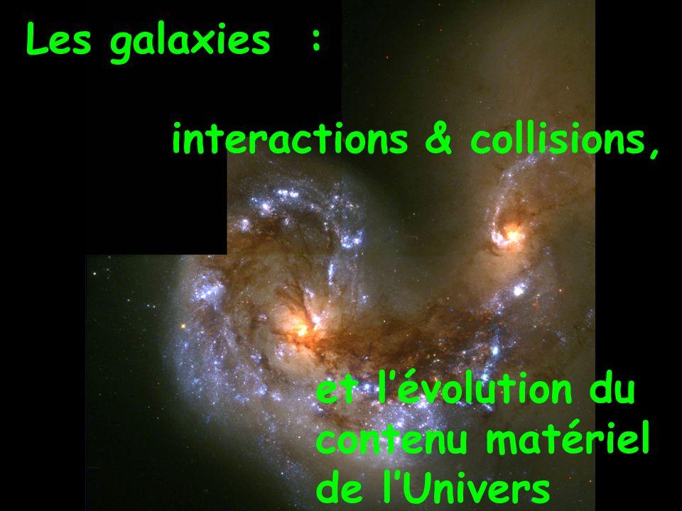 Les galaxies : interactions & collisions, et lévolution du contenu matériel de lUnivers