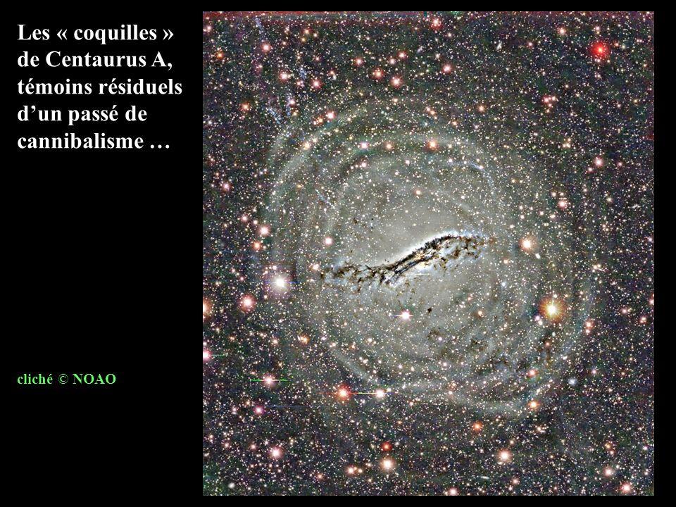 Les « coquilles » de Centaurus A, témoins résiduels dun passé de cannibalisme … cliché © NOAO