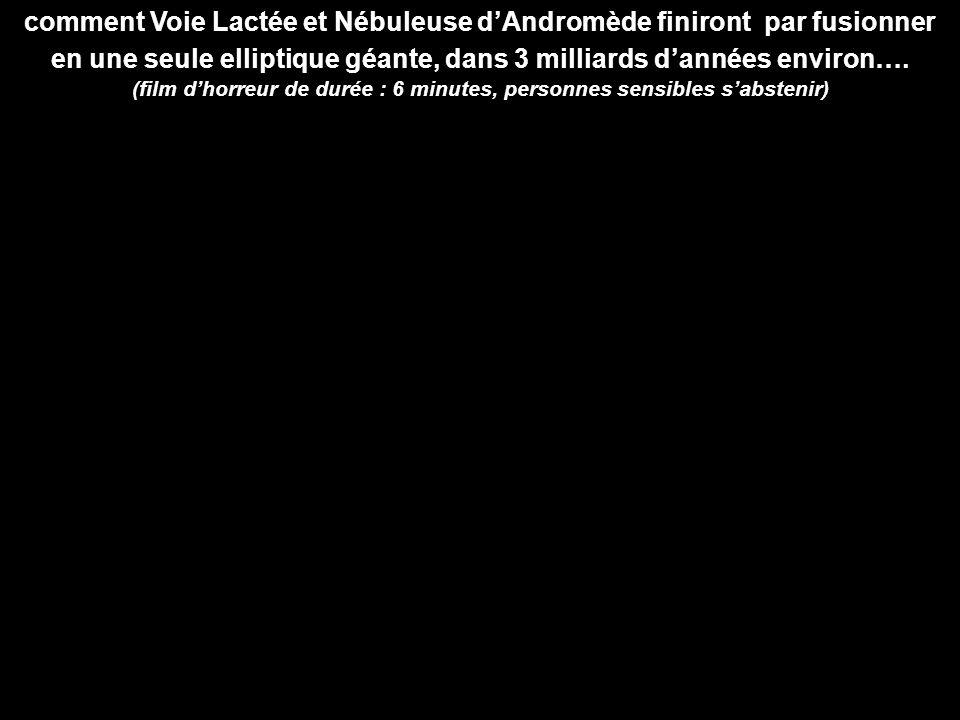 comment Voie Lactée et Nébuleuse dAndromède finiront par fusionner en une seule elliptique géante, dans 3 milliards dannées environ…. (film dhorreur d