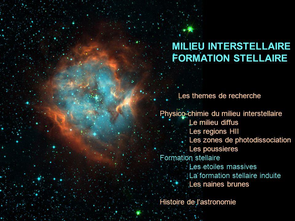 MILIEU INTERSTELLAIRE FORMATION STELLAIRE Les themes de recherche Physico-chimie du milieu interstellaire Le milieu diffus Les regions HII Les zones d