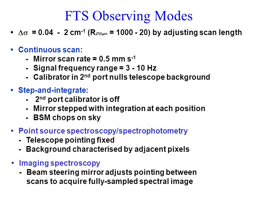 FTS Observing Modes = 0.04 - 2 cm -1 (R 250 m = 1000 - 20) by adjusting scan length Continuous scan: -Mirror scan rate = 0.5 mm s -1 -Signal frequency