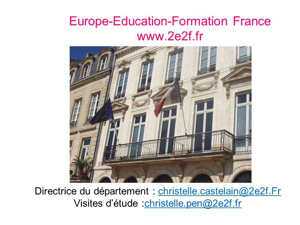 Europe-Education-Formation France www.2e2f.fr Directrice du département : christelle.castelain@2e2f.Fr Visites détude :christelle.pen@2e2f.frchristell