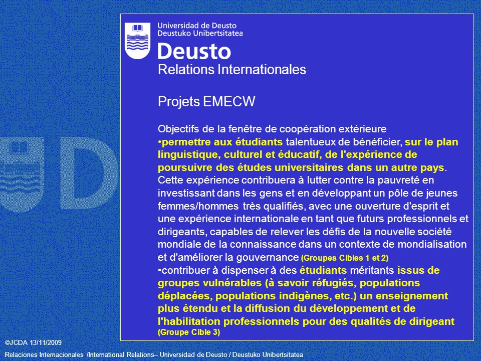 JCDA 13/11/2009 Relaciones Internacionales /International Relations– Universidad de Deusto / Deustuko Unibertsitatea 1.Information on study programmes 2.Learning agreement (LA) 3.Amendments to LA 4.Transcript of Records 5.Academic recognition Sending (home) institution: 1, 2, 3, and 5 Receiving (host) institution: 1, 2, 3, and 4 Exchange The Transcript of Records documents the performance of a student by showing the list of courses taken, the credits gained as well as the local grades and possibly ECTS grades awarded.