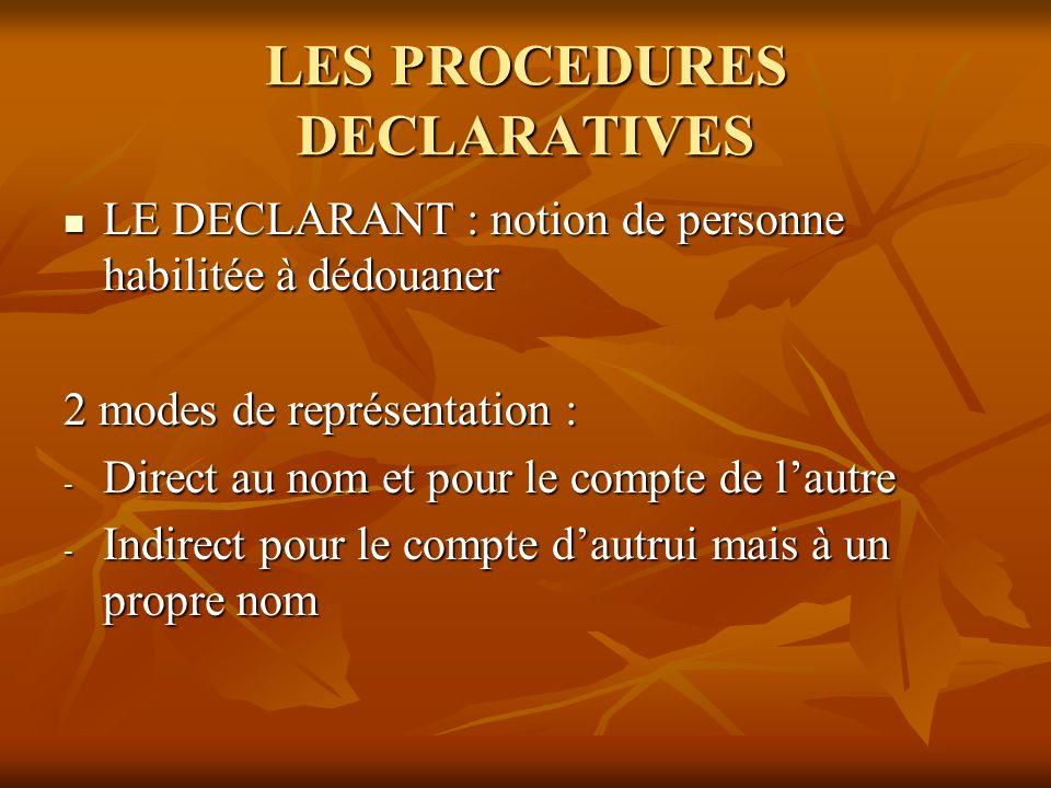 LES PROCEDURES DECLARATIVES LE DECLARANT : notion de personne habilitée à dédouaner LE DECLARANT : notion de personne habilitée à dédouaner 2 modes de