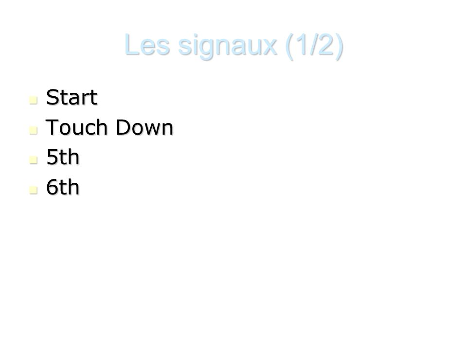 Les signaux (1/2) Start Start Touch Down Touch Down 5th 5th 6th 6th